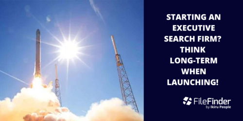 Starting An Executive Search Firm? Think Long Term When Making Your Launch Decisions!
