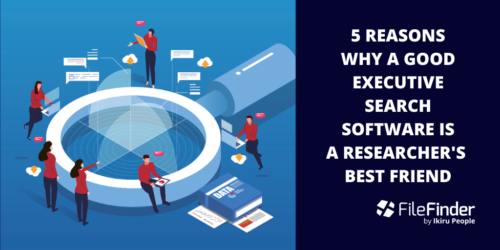 Five Reasons Why A Good Executive Search Software Is A Researcher's Best Friend