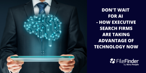 Don't Wait For AI – How Executive Search Firms Are Taking Advantage Of Technology Now